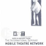 Seminar Mobile Theatre Network, s podnaslovom Strategije vzpostavljanja modelov distribucije zunajistitucionalnih produkcij v vzhodni in srednji Evropi.