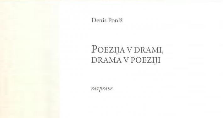 V Slovenskem gledališkem muzeju bomo predstavili knjigo prof. dr. Denisa Poniža, Poezija v drami, drama v poeziji.