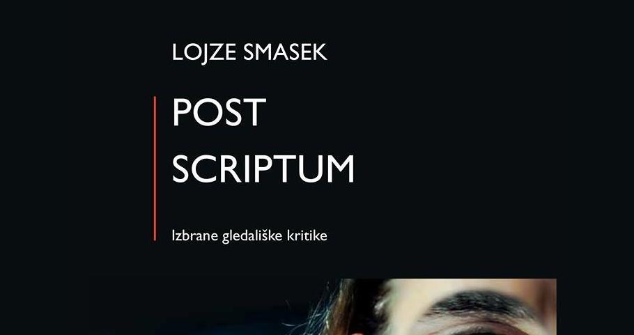 Predstavitev dveh novih publikacij POST SCRIPTUM (Prvi del: Izbrane gledališke kritike in Drugi del: Izbrane kritike radijskih iger) avtorja Lojzeta Smaska