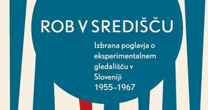Publikacijo Rob v središču: Izbrana poglavja o eksperimentalnem gledališču v Sloveniji 1955 – 1967