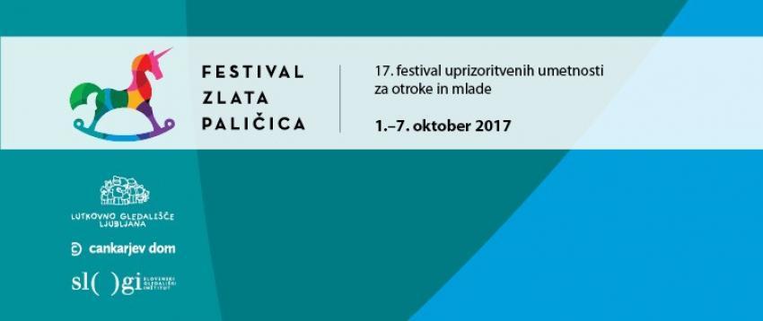 Festival Zlata paličica / 17. festival uprizoritvenih umetnosti za otroke in mlade