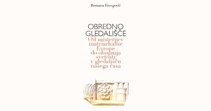 Obredno gledališče, Od misterijev matriarhalne Evrope do obujanja svetosti v gledališču našega časa avtorice Romane Ercegović